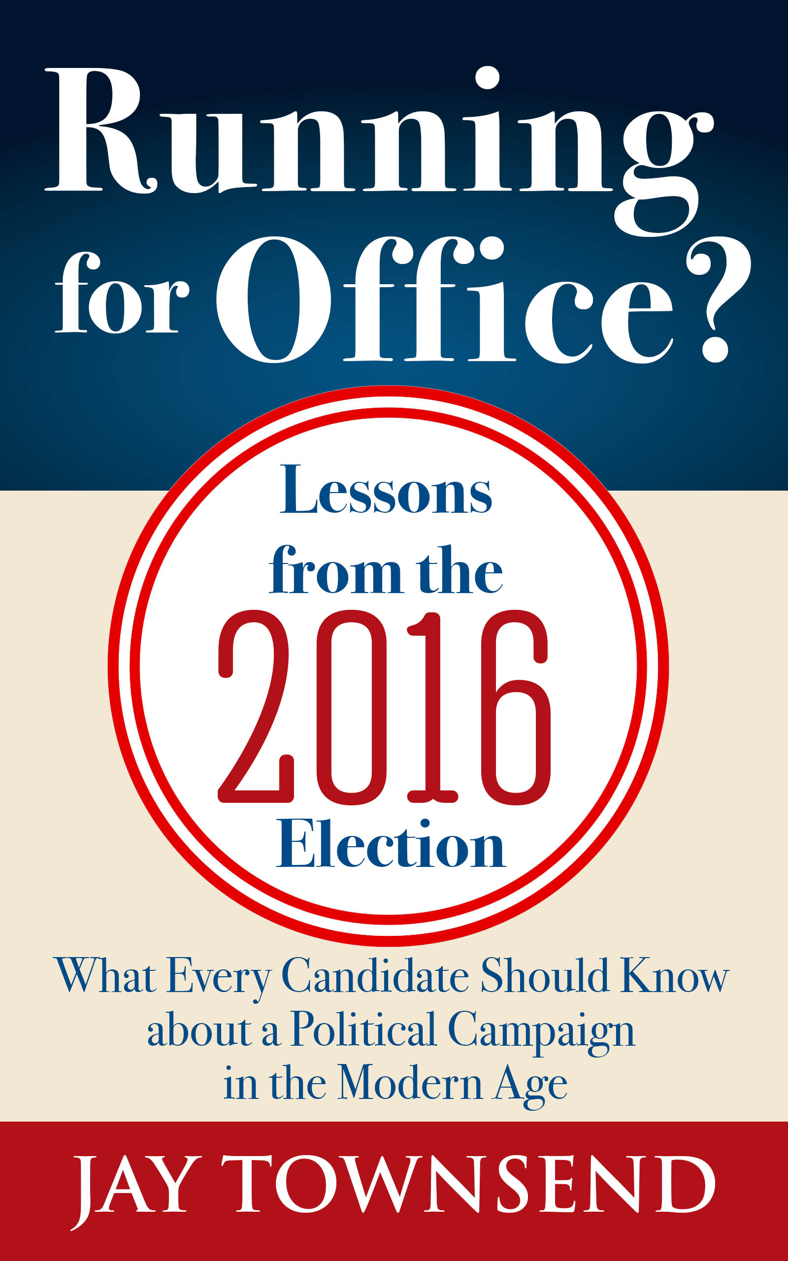 Lessons of the 2016 Election EVERY Candidate Should Know
